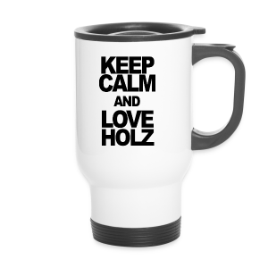 KEEP CALM AND LOVE HOLZ - Thermobecher