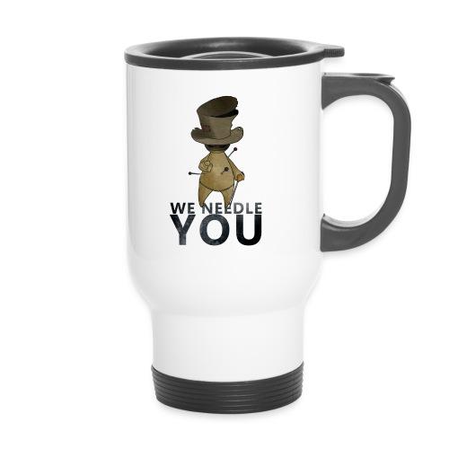 WE NEEDLE YOU - Mug thermos
