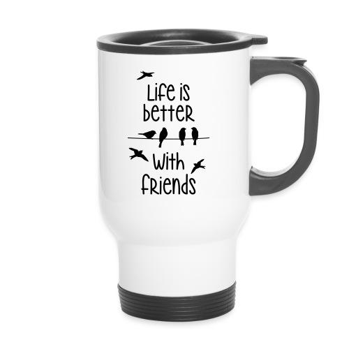 life is better with friends Vögel twittern Freunde - Travel Mug