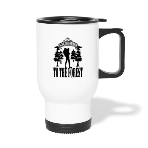 I m going to the mountains to the forest - Thermal mug with handle