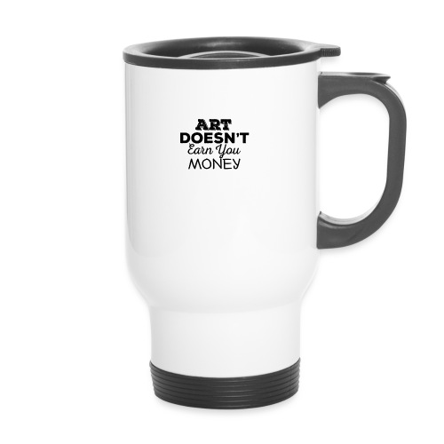 Art Doesnt Earn You Money - Thermosmok met draagring