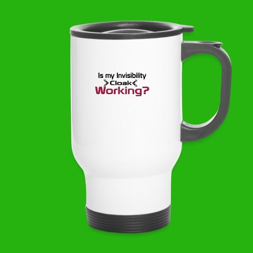 Is my invisibility cloak working shirt - Travel Mug