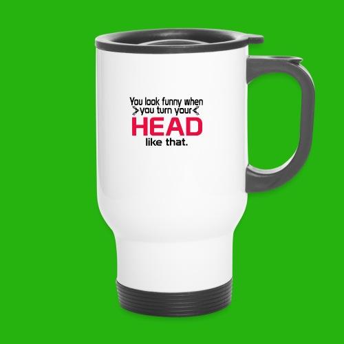 You look funny shirt - Travel Mug
