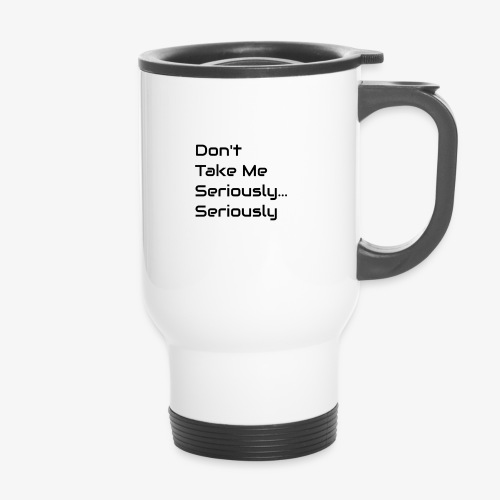 Don't Take Me Seriously... - Thermal mug with handle