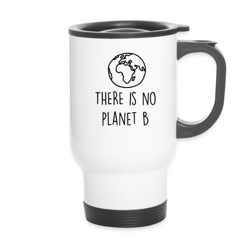 THERE IS NO PLANET B - Thermobecher