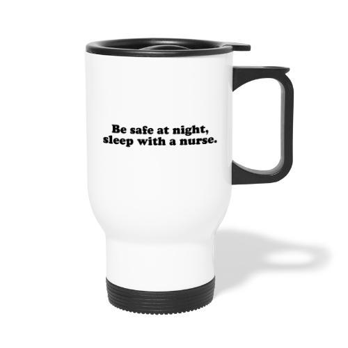 Be safe at night, sleep with a nurse. - Kahvallinen termosmuki