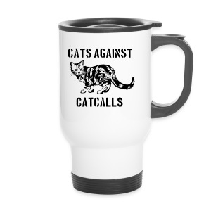 Cats against catcalls - Travel Mug