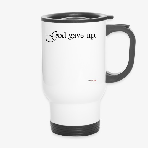 God gave up, let's drink! - Thermobecher