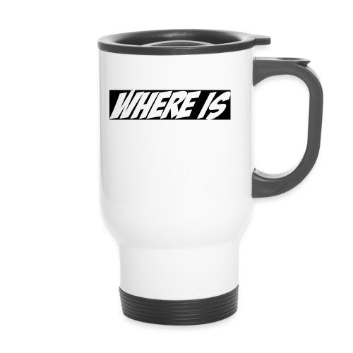 Where IS - Mug thermos