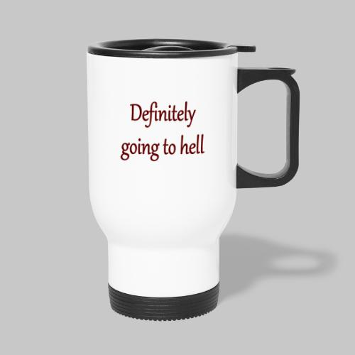Definitely going to hell - Thermal mug with handle