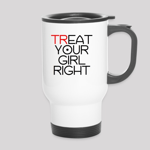 Treat Your Girl Right - Thermo mok