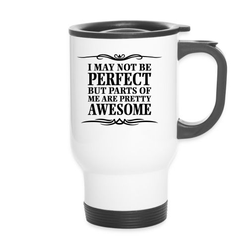 I May Not Be Perfect - Travel Mug