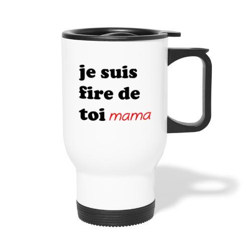 je suis fier de toi mama - Travel Mug