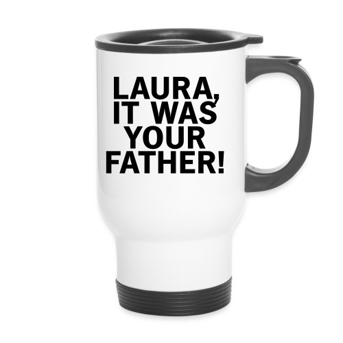 Laura it was your father - Thermobecher
