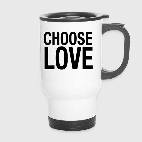 CHOOSE LOVE - Thermobecher