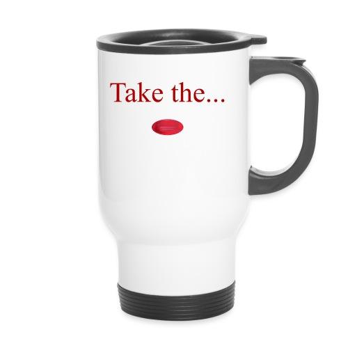 Take The Red Pill - Travel Mug