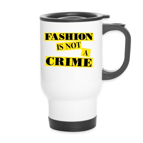 FASHION IS NOT A CRIME - Travel Mug