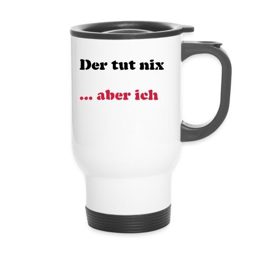 Der tut nix/was - Thermobecher