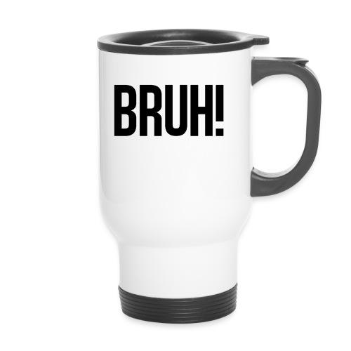 bruh - Mug thermos