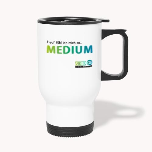 Heut´fühl ich mich so.... MEDIUM - Thermobecher