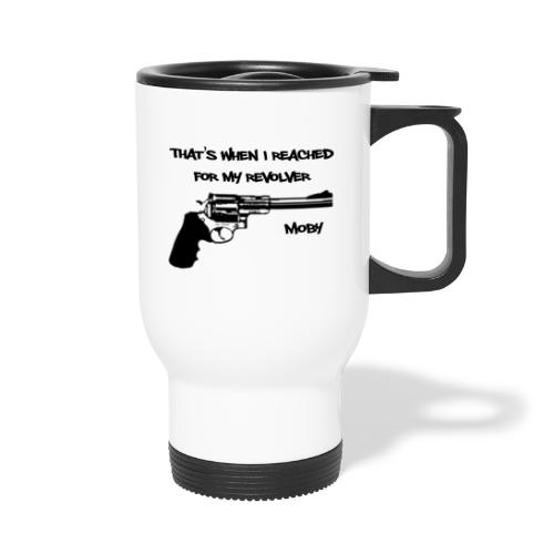 That's When I Reached For My Revolver [Moby] - Thermal mug with handle