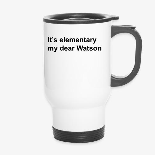 It's elementary my dear Watson - Sherlock Holmes - Travel Mug