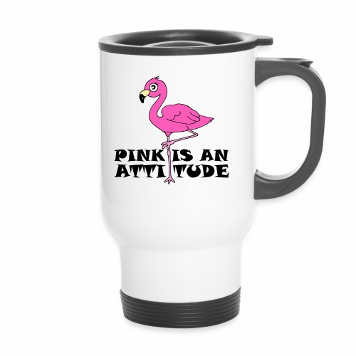 Flamingo Pink Is An Attitude - Travel Mug