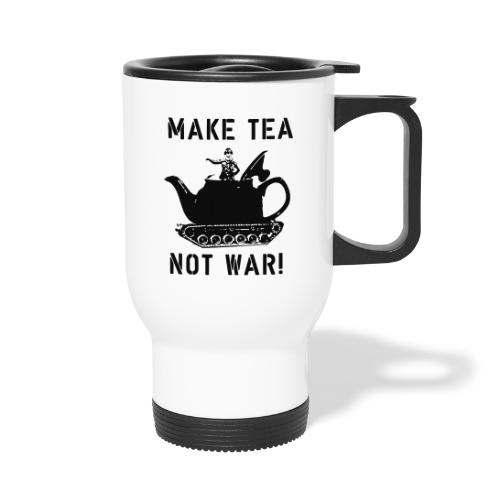 Make Tea not War! - Travel Mug