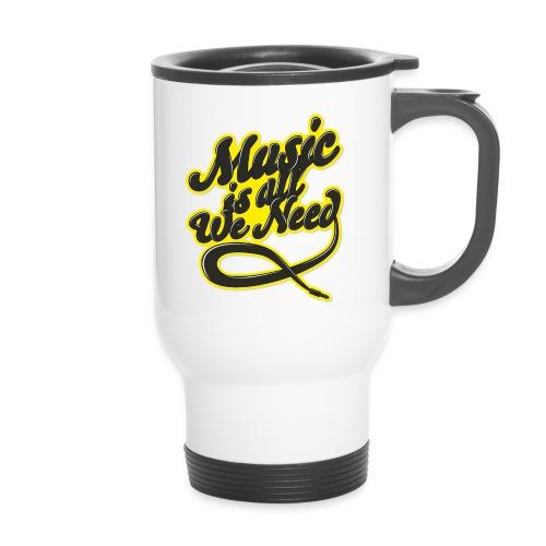 Music Is All We Need - Travel Mug