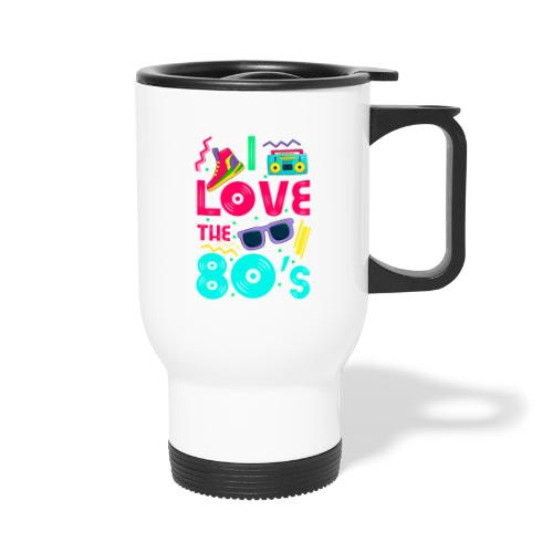 I love the 80s - cool and crazy - Thermobecher