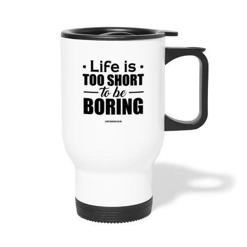 Life is too short to be boring - Thermobecher