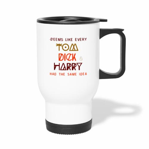 Funny T-shirts with sayings, quotes TomDickHarry - Thermal mug with handle