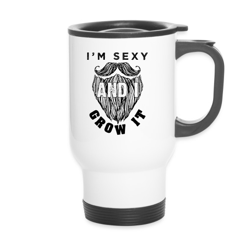 I'm Sexy And I Grow It Funny Beard Quotes Gift - Thermobecher