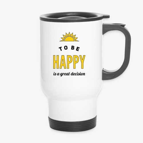 to be HAPPY is a great decision - Thermobecher