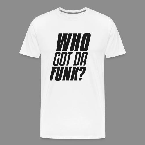 Who got da funk ?! - Men's Premium T-Shirt