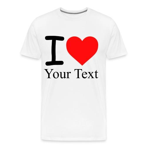 I Love i love Your Text - Männer Premium T-Shirt