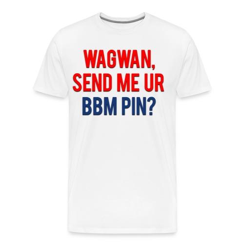 Wagwan Send BBM Clean - Men's Premium T-Shirt