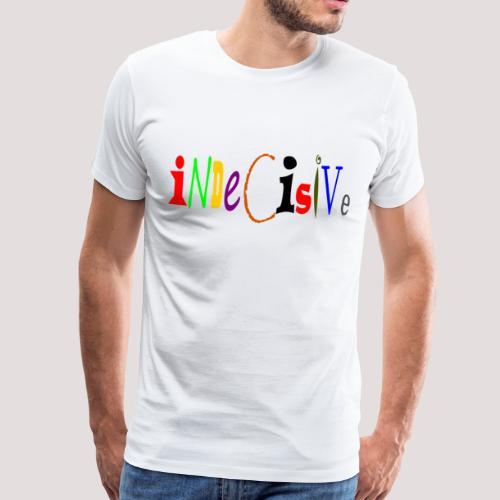 Indecisive - Men's Premium T-Shirt