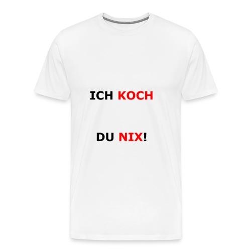 ICH KOCH DU NIX! - Männer Premium T-Shirt