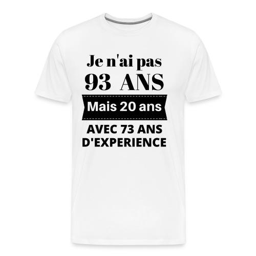 Je n'ai pas 93 ans mais 20 ans avec 73 ans d'exper - T-shirt Premium Homme