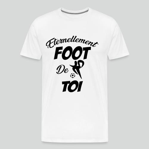 Eternellement Foot de Toi - T-shirt Premium Homme
