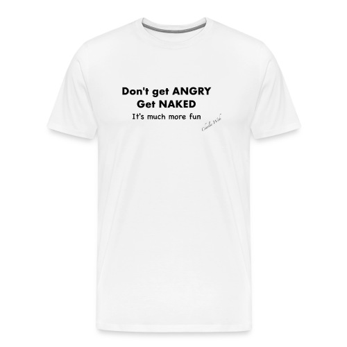 Don't get angry - Men's Premium T-Shirt