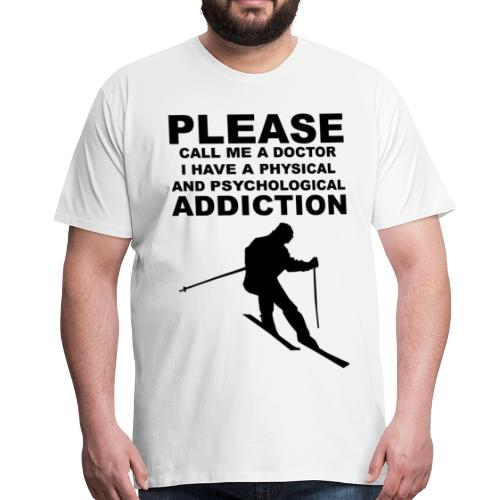 Call me a doctor, I have a addiction to skiing - Männer Premium T-Shirt