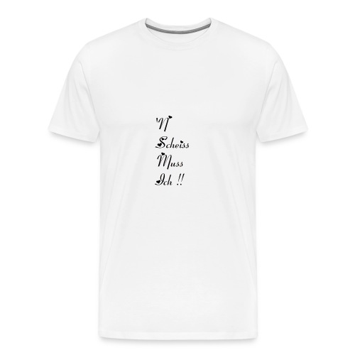 ´N Scheiss muss Ich - Männer Premium T-Shirt