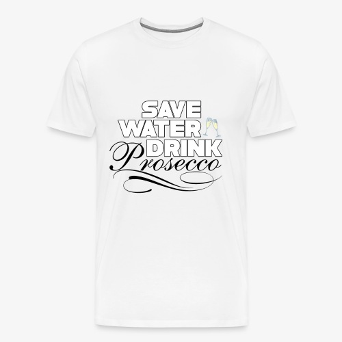 Save water drink prosecco - Men's Premium T-Shirt