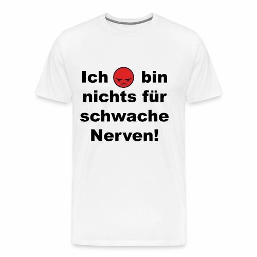 Ich bin nichts für schwache Nerven - Männer Premium T-Shirt