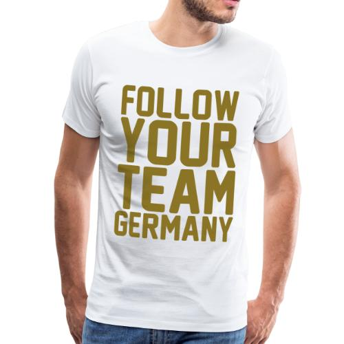 Follow your Team Germany (goldene Schrift) - Männer Premium T-Shirt