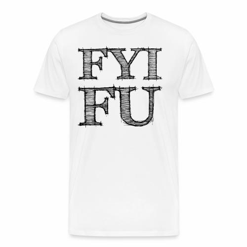 FYI - FU - Männer Premium T-Shirt