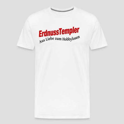 ErdnussTempler - Aus Liebe zum Hobbylosen (Weiß) - Männer Premium T-Shirt