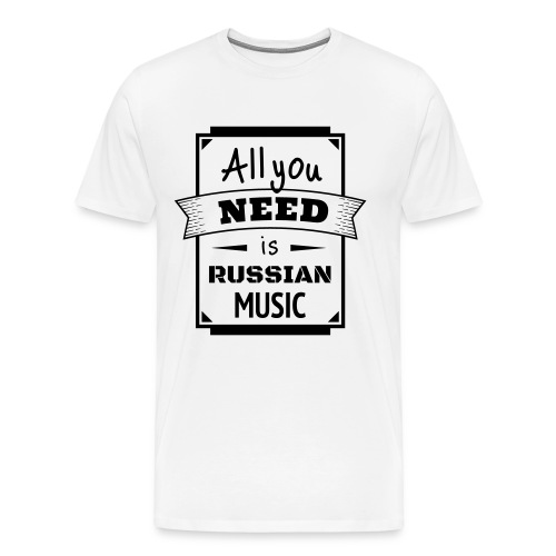 all you need is russian music - Männer Premium T-Shirt